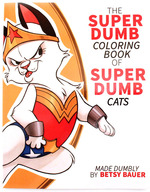 The Super Dumb Coloring Book of Super Dumb Cats, Betsy Bauer