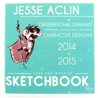 Year End Wrap-Up Sketchbook 2014 - 2015, Jesse Aclin
