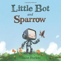 Little Bot and Sparrow, Jake Parker