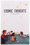 Cosmic Thoughts, Anoosha Syed