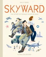 Skyward: The Story of Female Pilots in WWII, Sally Deng